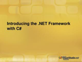 Introducing the .NET Framework with C#