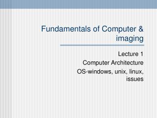Fundamentals of Computer & imaging