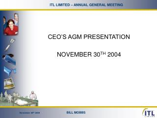 CEO'S AGM PRESENTATION NOVEMBER 30 TH  2004