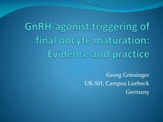 GnRH-agonist triggering of final oocyte maturation: Evidence and practice