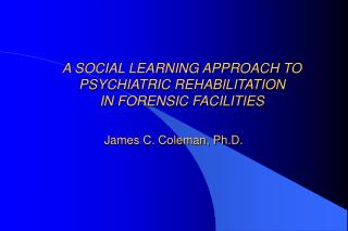 A SOCIAL LEARNING APPROACH TO PSYCHIATRIC REHABILITATION  IN FORENSIC FACILITIES