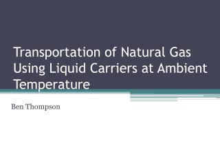 Transportation of Natural Gas Using Liquid Carriers at Ambient Temperature