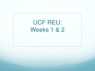 UCF REU: Weeks 1 & 2