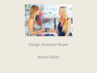 Design Assistant Buyer Noelle  Kilian