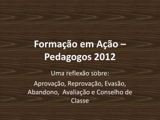 Formação em Ação – Pedagogos 2012