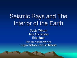 Seismic Rays and The Interior of the Earth