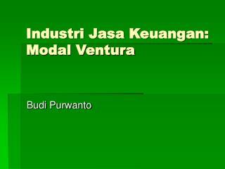 Industri Jasa Keuangan:  Modal Ventura