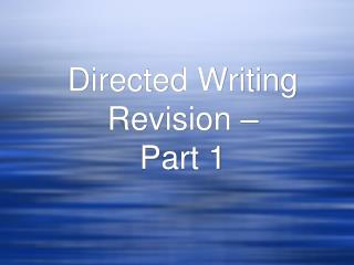 Directed Writing Revision –  Part 1