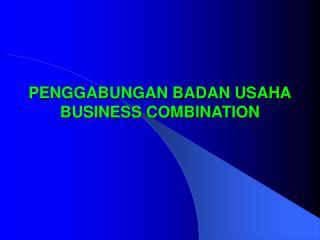 PENGGABUNGAN BADAN USAHA BUSINESS COMBINATION
