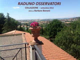 RADUNO OSSERVATORI  COLLAZZONE  -  settembre 2012 dott.sa  Barbara Bononi