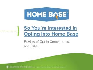 So You're Interested in Opting Into Home  Base