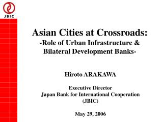 Asian Cities at Crossroads: -Role of Urban Infrastructure &  Bilateral Development Banks-