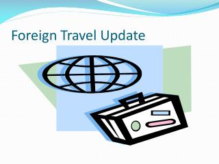 Foreign Travel Update