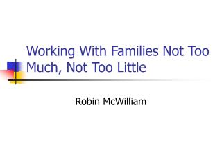 Working With Families Not Too Much, Not Too Little