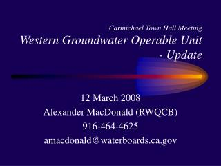 Carmichael Town Hall Meeting Western Groundwater Operable Unit - Update