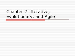 Chapter 2: Iterative, Evolutionary, and Agile
