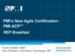 PMI�s New Agile Certification:  PMI-ACP SM REP Breakfast