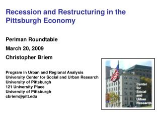 Recession and Restructuring in the Pittsburgh Economy Perlman Roundtable March 20, 2009