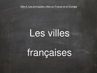 Géo 4: Les principales villes en France et en Europe