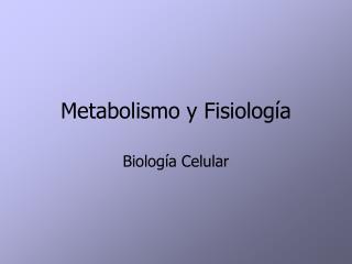 Metabolismo y Fisiología