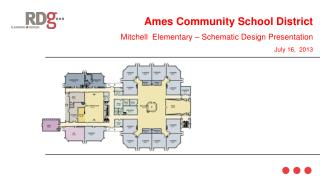 Ames Community School District Mitchell  Elementary – Schematic Design Presentation July 16,  2013