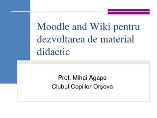 Moodle and Wiki pentru dezvoltarea de material didactic