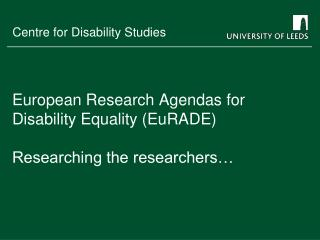 European Research Agendas for Disability Equality (EuRADE) Researching the researchers…