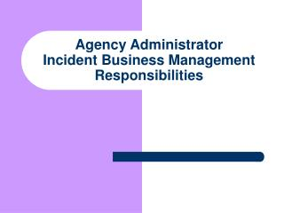 Agency Administrator  Incident Business Management Responsibilities
