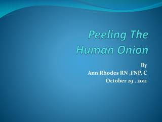 Peeling The  Human  O nion
