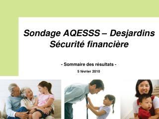 Sondage AQESSS – Desjardins Sécurité financière - Sommaire des résultats - 5 février 2010