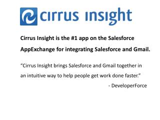 Cirrus Insight is the #1 app on the Salesforce AppExchange for integrating Salesforce and Gmail.