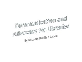 Communication and  Advocacy for Libraries