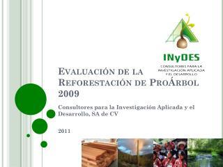 Evaluación de la Reforestación de  ProÁrbol  2009