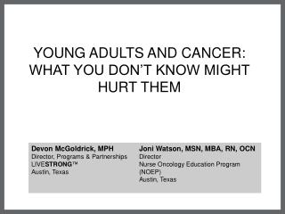 YOUNG ADULTS AND CANCER:  WHAT YOU DON'T KNOW MIGHT HURT THEM