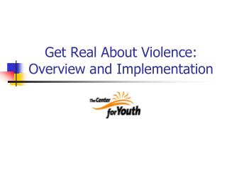 Get Real About Violence: Overview and Implementation