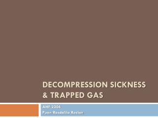 Decompression Sickness & trapped gas