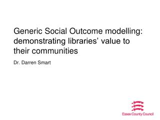 Generic Social Outcome modelling: demonstrating libraries' value to their communities
