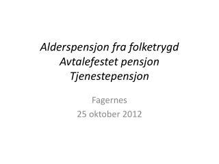 Alderspensjon fra folketrygd Avtalefestet pensjon Tjenestepensjon