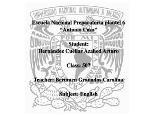 """Escuela Nacional Preparatoria plantel 6 """"Antonio Caso"""" Student:  Hernández Cuéllar Azahed Arturo"""