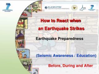 How to React when  an Earthquake Strikes Earthquake Preparedness
