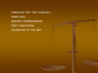 FORMATIVE TEST: TEST JUNE/2013 OBJECTIVES: READING COMPREHENSION. FIRST CONDITIONAL