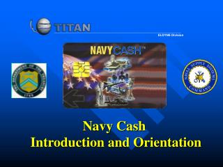 Navy Cash  Introduction and Orientation