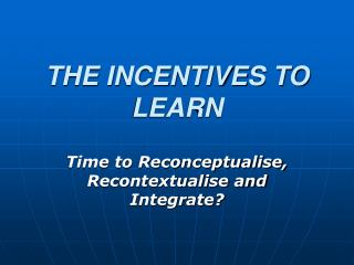 THE INCENTIVES TO LEARN