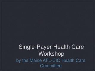 Single-Payer Health Care Workshop
