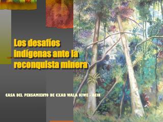 Los desafíos indígenas ante la reconquista minera
