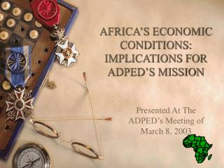 AFRICA'S ECONOMIC CONDITIONS: IMPLICATIONS FOR ADPED'S MISSION