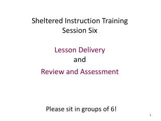 Sheltered Instruction Training Session Six  Lesson Delivery  and  Review and Assessment