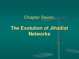 Chapter Seven: The Evolution of Jihadist Networks