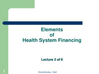 Elements  of  Health System Financing    Lecture 2 of 6