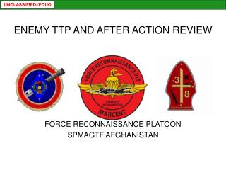 ENEMY TTP AND AFTER ACTION REVIEW FORCE RECONNAISSANCE PLATOON SPMAGTF AFGHANISTAN